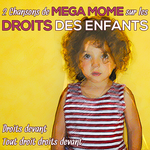 'Droits devant' et 'Tout droit droits devant' 2 chansons de mega Mome sur les droits de l'enfant