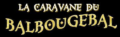 La Caravane du Balbougebal - Un conte musical interactif aux couleurs des Mille et une nuits.